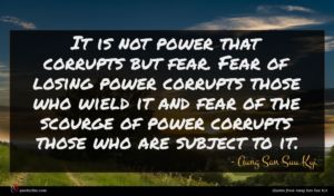 Aung San Suu Kyi quote : It is not power ...