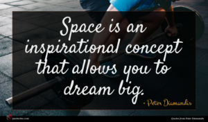 Peter Diamandis quote : Space is an inspirational ...