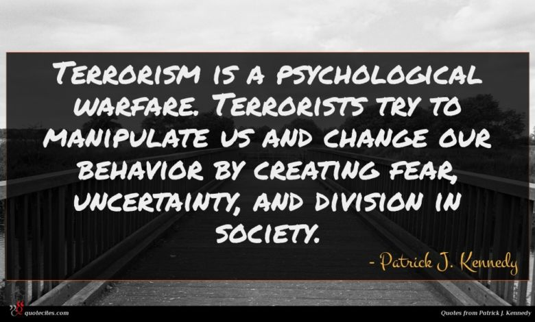 Terrorism is a psychological warfare. Terrorists try to manipulate us and change our behavior by creating fear, uncertainty, and division in society.