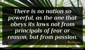 Montesquieu quote : There is no nation ...