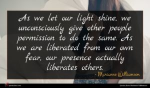 Marianne Williamson quote : As we let our ...