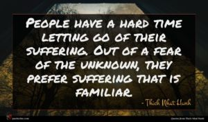 Thich Nhat Hanh quote : People have a hard ...
