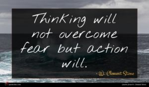 W. Clement Stone quote : Thinking will not overcome ...