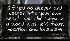 Sharon Salzberg quote : If you go deeper ...