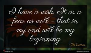 Che Guevara quote : I have a wish ...