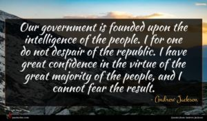 Andrew Jackson quote : Our government is founded ...