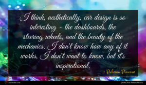 Paloma Picasso quote : I think aesthetically car ...