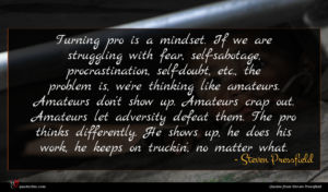 Steven Pressfield quote : Turning pro is a ...