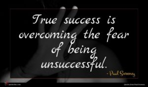 Paul Sweeney quote : True success is overcoming ...