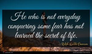 Ralph Waldo Emerson quote : He who is not ...