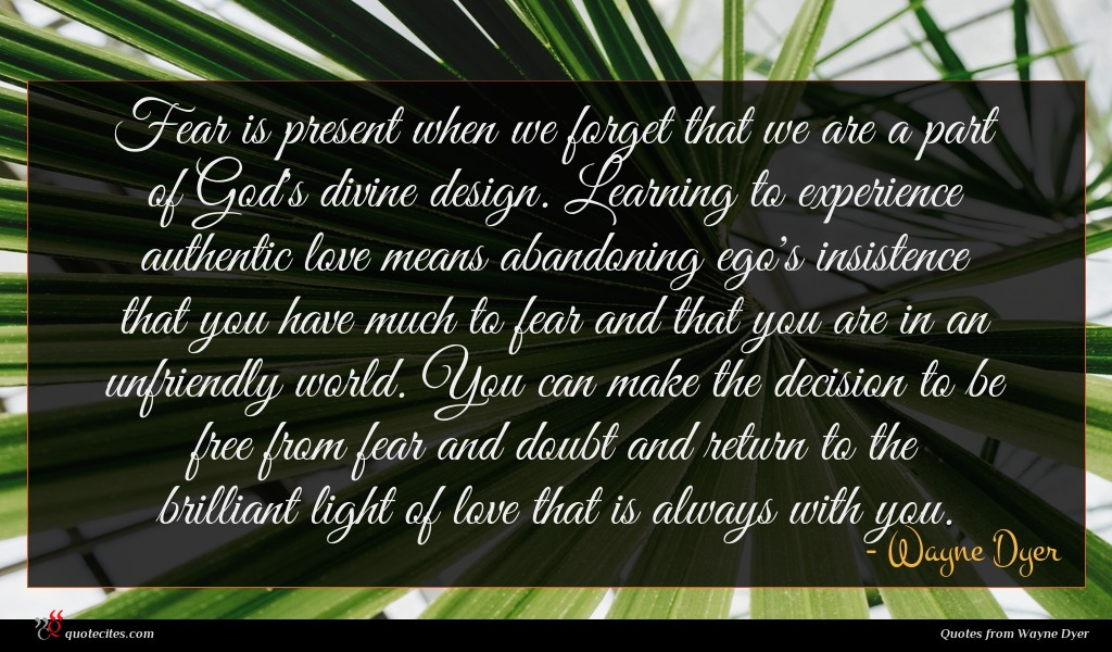 Wayne Dyer Quote Fear Is Present When