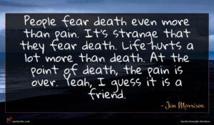Jim Morrison quote : People fear death even ...