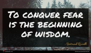 Bertrand Russell quote : To conquer fear is ...