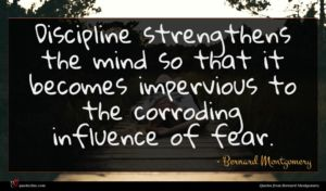 Bernard Montgomery quote : Discipline strengthens the mind ...