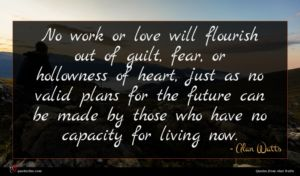 Alan Watts quote : No work or love ...
