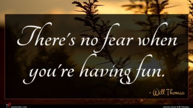 Photo of Will Thomas quote : There's no fear when …