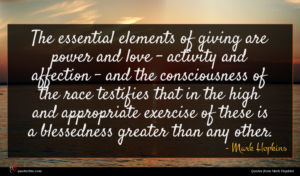 Mark Hopkins quote : The essential elements of ...