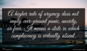John P. Kotter quote : A higher rate of ...