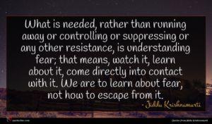 Jiddu Krishnamurti quote : What is needed rather ...