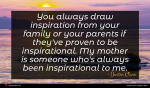 Dustin Clare quote : You always draw inspiration ...