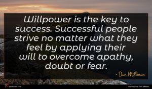 Dan Millman quote : Willpower is the key ...