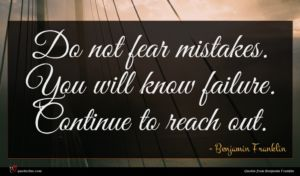 Benjamin Franklin quote : Do not fear mistakes ...