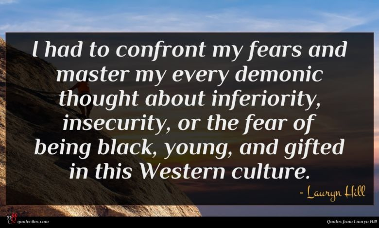 Photo of Lauryn Hill quote : I had to confront …