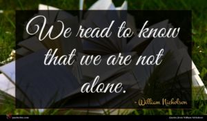 William Nicholson quote : We read to know ...