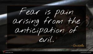 Aristotle quote : Fear is pain arising ...