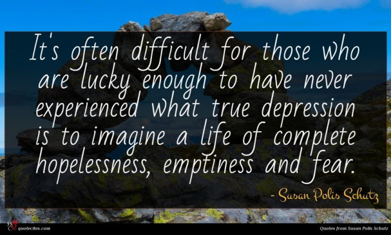 It's often difficult for those who are lucky enough to have never experienced what true depression is to imagine a life of complete hopelessness, emptiness and fear.
