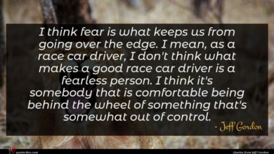 Photo of Jeff Gordon quote : I think fear is …