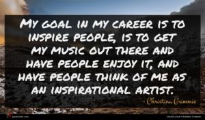 Christina Grimmie quote : My goal in my ...