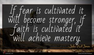John Paul Jones quote : If fear is cultivated ...