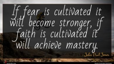 Photo of John Paul Jones quote : If fear is cultivated …