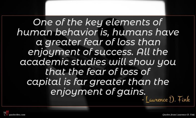 One of the key elements of human behavior is, humans have a greater fear of loss than enjoyment of success. All the academic studies will show you that the fear of loss of capital is far greater than the enjoyment of gains.
