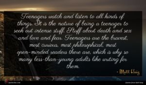 Matt Haig quote : Teenagers watch and listen ...