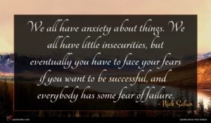 Nick Saban quote : We all have anxiety ...