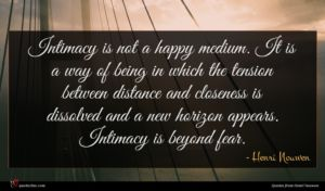 Henri Nouwen quote : Intimacy is not a ...