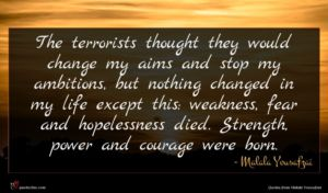 Malala Yousafzai quote : The terrorists thought they ...