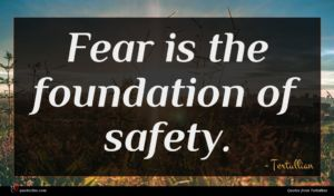Tertullian quote : Fear is the foundation ...
