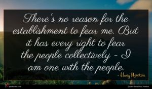 Huey Newton quote : There's no reason for ...
