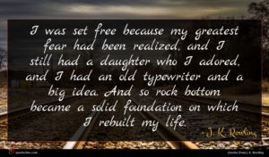 J. K. Rowling quote : I was set free ...