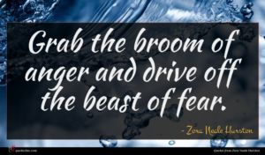 Zora Neale Hurston quote : Grab the broom of ...