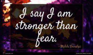 Malala Yousafzai quote : I say I am ...