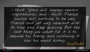 Daniel Boulud quote : I think Spain will ...