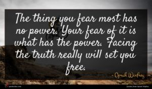Oprah Winfrey quote : The thing you fear ...