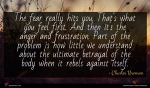 Charles Bronson quote : The fear really hits ...