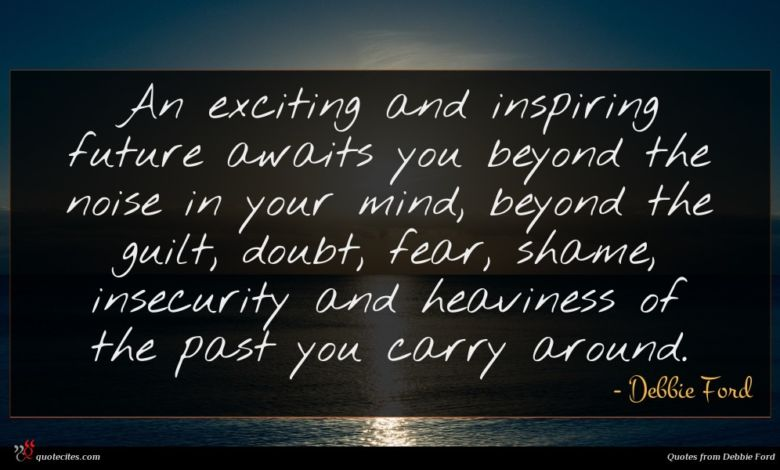 An exciting and inspiring future awaits you beyond the noise in your mind, beyond the guilt, doubt, fear, shame, insecurity and heaviness of the past you carry around.