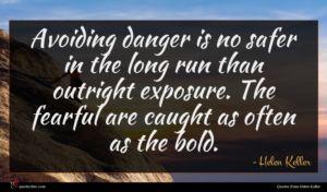 Helen Keller quote : Avoiding danger is no ...