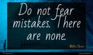Miles Davis quote : Do not fear mistakes ...